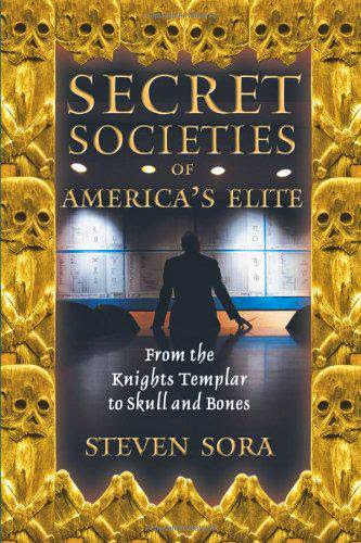 Secret Societies Of Americas Elite From The Knights Templar To Skull And Bones