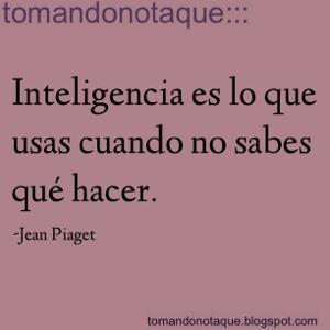 """frases celebres de inteligencia por Jean Piaget"""