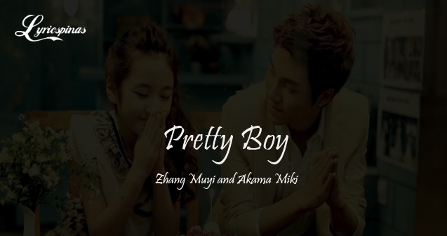 zhang muyi and akama miki pretty boy lyrics