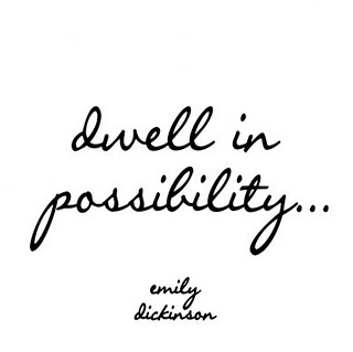 Dwell in Possibility... Emily Dickinson
