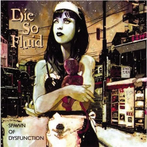 Die So Fluid - Spawn of Dysfunction (2005)