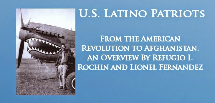 U.S. Latino Patriots From the American Revolution to Afghanistan, An Overview By Refugio I. Rochin and Lionel Fernandez