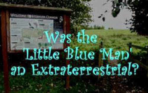 Was The Little Blue Man An Extraterrestrial