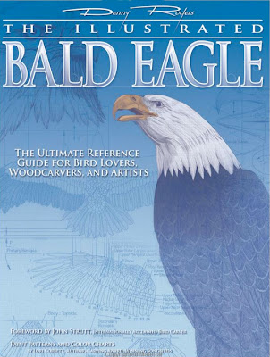 The Illustrated Bald Eagle: The Ultimate Reference Guide for Bird Lovers, Woodcarvers, and Artists (The Denny Rogers Visual Reference series)