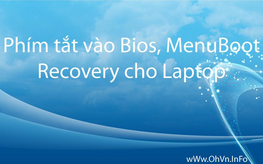 Phím tắt vào Bios, Menu boot, Recovery cho Laptop