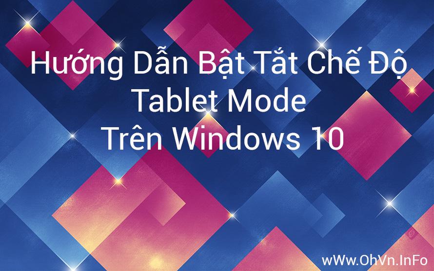 Hướng dẫn bật tắt chế độ tablet mode trên windows 10