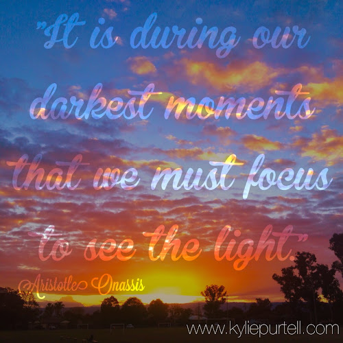 It is during our darkest moments that we must focus to see the light -Aristotle Onassis