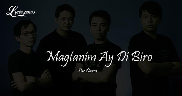 the dawn magtanim ay di biro lyrics