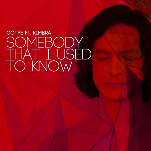 Somebody That I Used To Know by Gotye ft. Kimbra