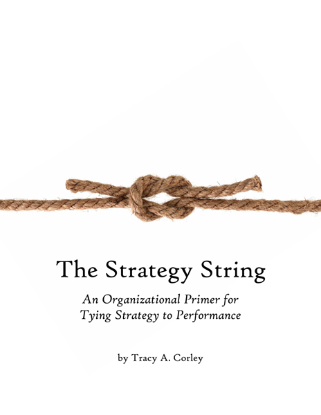 Book cover image for The Strategy String: An Organizational Primer for Tying Strategy to Performance