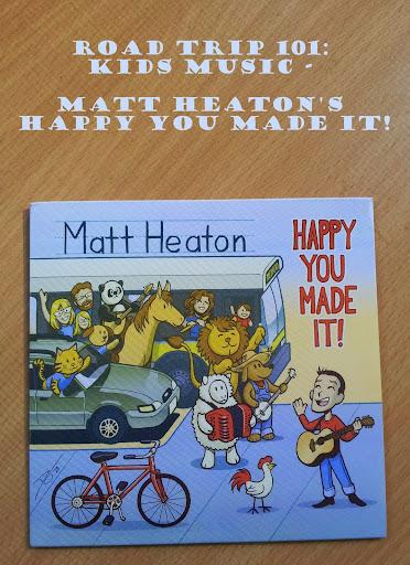 Road Trip 101: Kids Music - Matt Heaton's Happy You Made It!