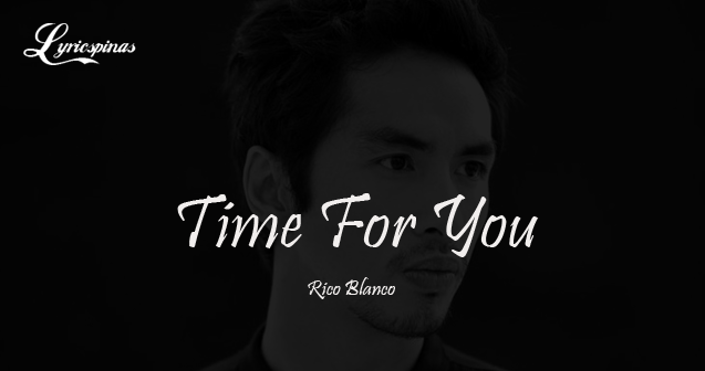 Rico Blanco Time For You lyrics