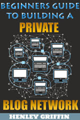 How To Build Your First Private Blog Network