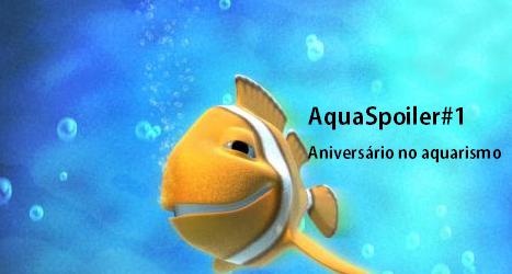 AquaSpoiler #1 - Aniversário no aquarismo