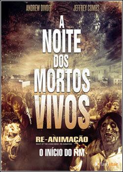 Filme Poster A Noite dos Mortos Vivos: Re-Animação DVDRip XviD Dual Audio & RMVB Dublado