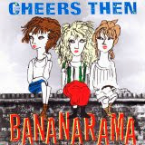 Bananarama - Cheers Then