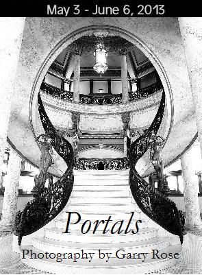 Portals: Photograghy by Garry Rose (Exhibition Dates: May 3 – June 6, 2013)