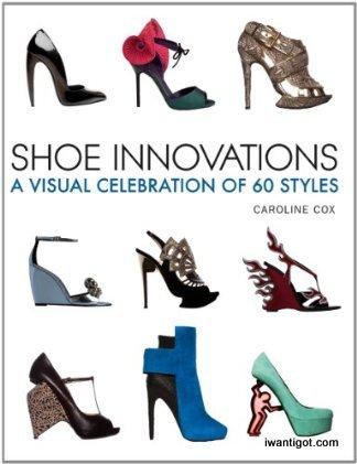 Shoe Innovations: A Visual Celebration of 60 Styles - Caroline Cox