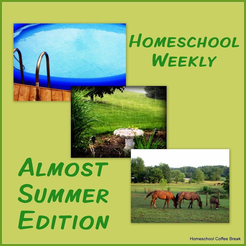 Homeschool Weekly - Almost Summer Edition on Homeschool Coffee Break @ kympossibleblog.blogspot.com