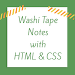 Washi Tape Notes with HTML and CSS