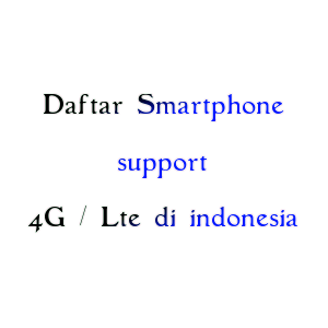 Ponsel Smartphone Bisa 4G Lte di indonesia frekuensi 900 Mhz