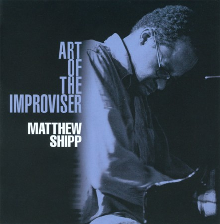 Matthew Shipp, ART OF THE IMPROVISER (thirsty ear)