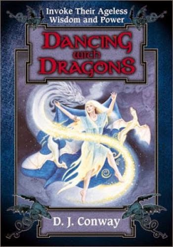 Dancing With Dragons Invoke Their Ageless Wisdom And Power By D J Conway