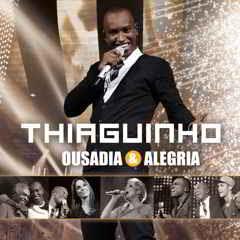 baixar mp3 gratis Thiaguinho - Ousadia & Alegria 2012 download