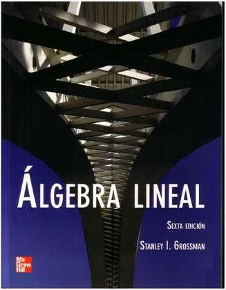 Algebra Lineal | 6ta Edición | Stanley I. Grossman Gratis en Descarga Directa