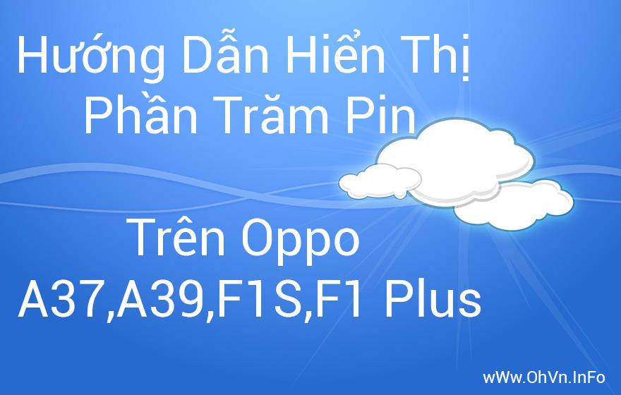 Hướng dẫn hiển thị phần trăm pin trên Oppo A37,A39,F1S,F1 Plus
