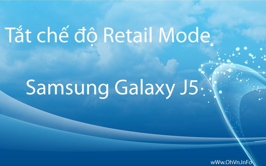Tắt chế độ Retail Mode cho Samsung Galaxy J5