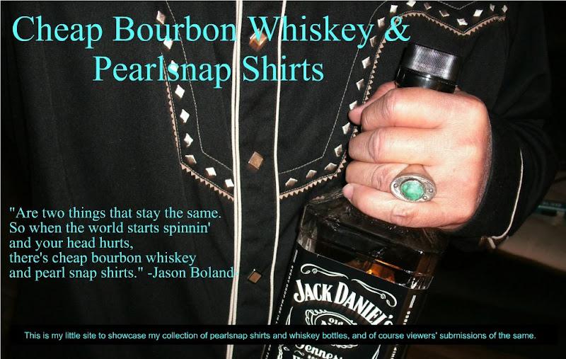 Cheap bourbon whiskey and pearl snap shirts