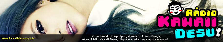 Rádio Kawaii Desu - Realizando seus desejos!