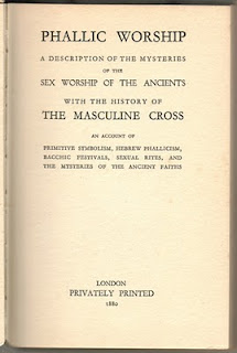 Phallic Worship: a Description of the Mysteries of the Sex Worship of the Ancients, with the History of the Masculine Cross.