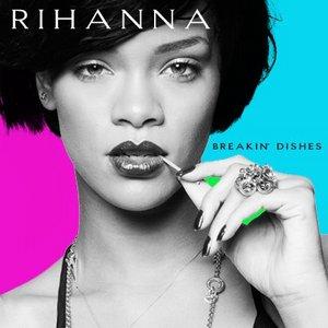 Rihanna - Breakin Dishes Lyrics | MetroLyrics
