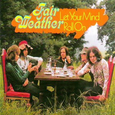 Fair Weather ~ 1972 ~ Let Your Mind Roll On