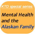 Mental Health & the Alaskan Family