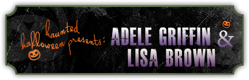 Haunted Halloween with Adele Griffin & Lisa Brown and a giveaway!