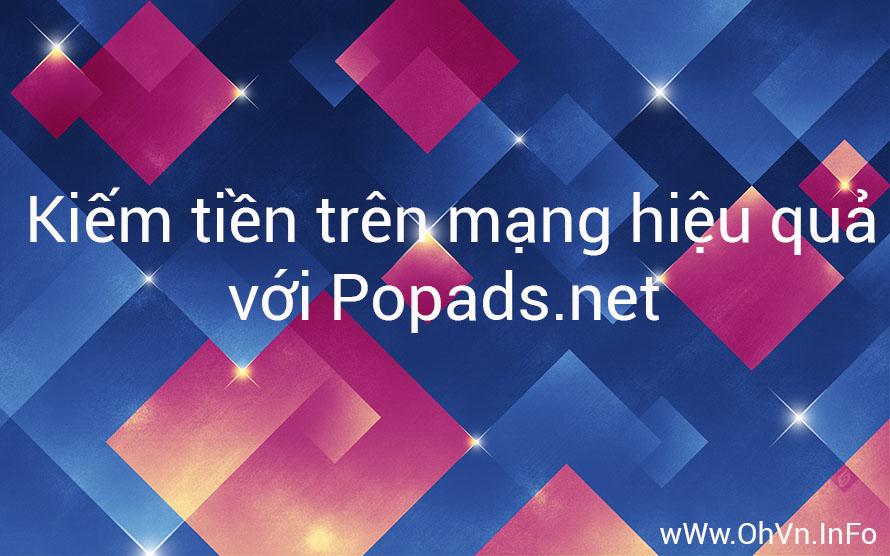 Kiếm tiền trên mạng với PopAds.Net