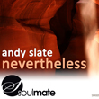 Andy Slate, Nevertheless, Soul Mate