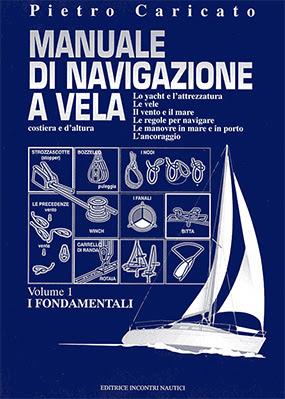 Manuale di navigazione a vela costiera e d'altura -Pietro Caricato -Volume1-(2005) Ita
