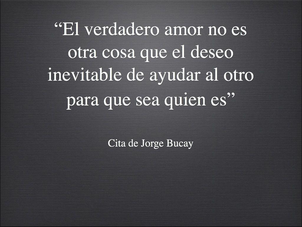 """""""El verdadero amor no es otra cosa que el deseo inevitable de ayudar al otro para que sea quien es"""" ..."""