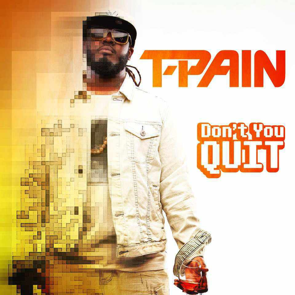 T-Pain - Dont You Quit 10022012