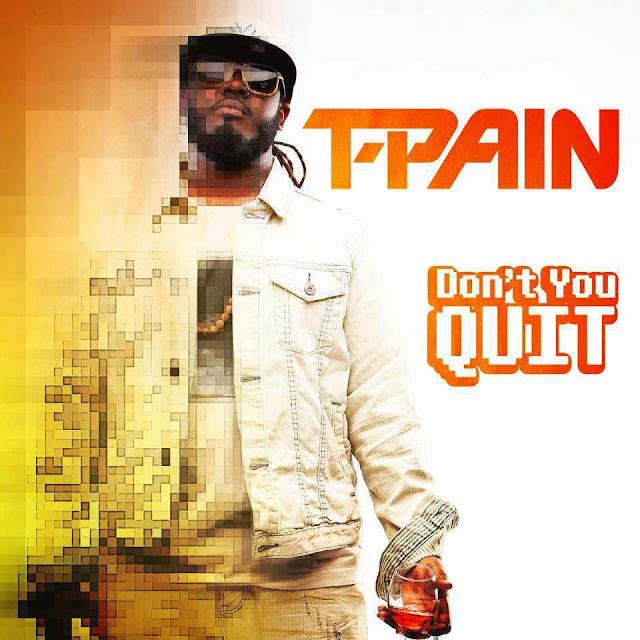 T-Pain - Dont You Quit 10022012