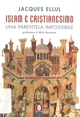 Jacques Ellul -Islam e Cristianesimo -Una parentela impossibile (2006) Ita