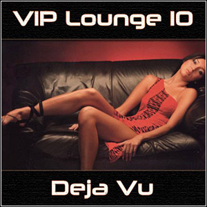 fasfasfaarer Download   VIP Lounge Vol10. Deja Vu (2011)
