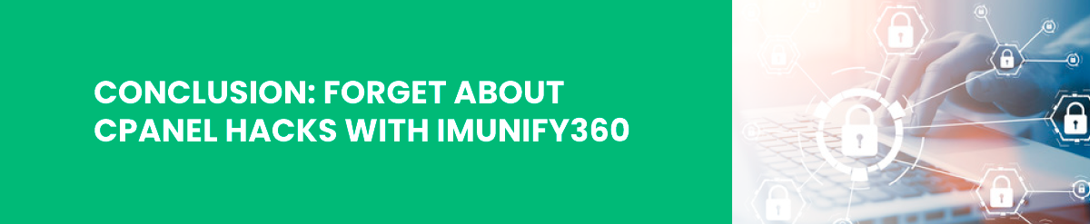 Conclusion: Forget about cPanel Hacks with Imunify360