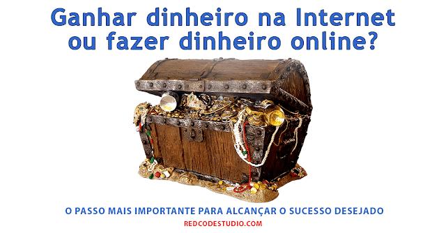 Ganhar dinheiro na Internet ou fazer dinheiro online?