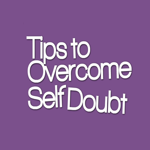 Tips to Overcome Self Doubt
