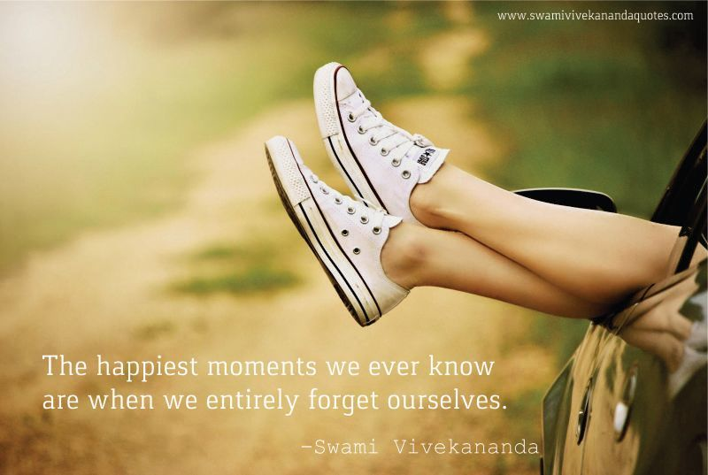 Swami Vivekananda quote: The happiest moments we ever know are when we entirely forget ourselves.